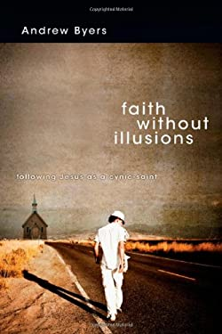Faith Without Illusions: Following Jesus as a Cynic-Saint 9780830836185