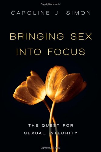 Bringing Sex Into Focus: The Quest for Sexual Integrity 9780830836376