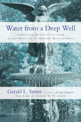 Water from a Deep Well: Christian Spirituality from Early Martyrs to Modern Missionaries 9780830837458