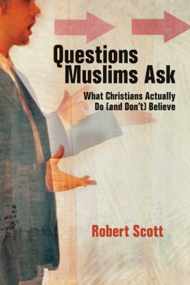 Questions Muslims Ask: What Christians Actually Do (and Don't) Believe 9780830837977