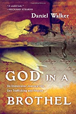 God in a Brothel: An Undercover Journey Into Sex Trafficking and Rescue 9780830838066