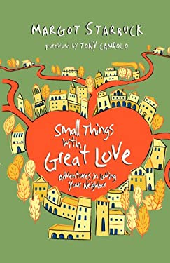 Small Things with Great Love: Adventures in Loving Your Neighbor 9780830838172