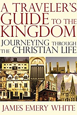 A Traveler's Guide to the Kingdom: Journeying Through the Christian Life 9780830838189