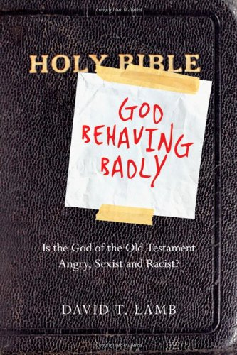God Behaving Badly: Is the God of the Old Testament Angry, Sexist and Racist? 9780830838264