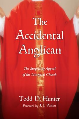 The Accidental Anglican: The Surprising Appeal of the Liturgical Church 9780830838394