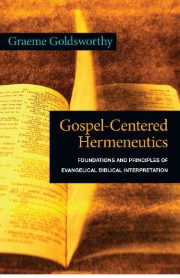 Gospel-Centered Hermeneutics: Foundations and Principles of Evangelical Biblical Interpretation 9780830838691