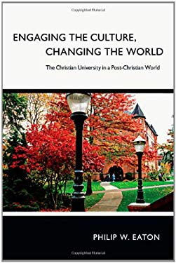 Engaging the Culture, Changing the World: The Christian University in a Post-Christian World 9780830839292