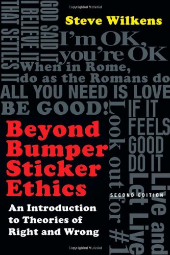 Beyond Bumper Sticker Ethics: An Introduction to Theories of Right and Wrong 9780830839360