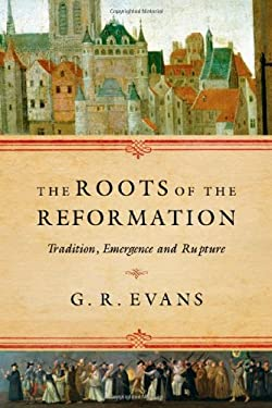 The Roots of the Reformation: Tradition, Emergence and Rupture 9780830839476