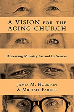 A Vision for the Aging Church: Renewing Ministry for and by Seniors 9780830839483