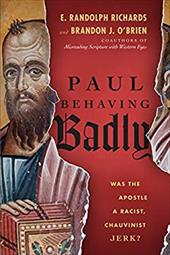 Paul Behaving Badly: Was the Apostle a Racist, Chauvinist Jerk? 23640338