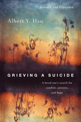 Grieving a Suicide: A Loved One's Search for Comfort, Answers, and Hope