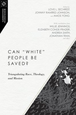 "Can ""White"" People Be Saved?: Triangulating Race, Theology, and Mission (Missiological Engagements)"
