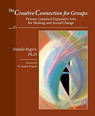 The Creative Connection for Groups: Person-Centered Expressive Arts for Healing and Social Change 9780831400958
