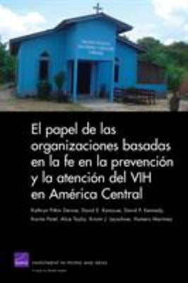El  Papel de las Organizaciones Basadas en la Fe en la Prevencion y la Atencion del VIH en America Central = The Role of Faith-Based Organizations in 9780833049995