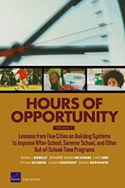 Hours of Opportunity, Volume 1: Lessons from Five Cities on Building Systems to Improve After-School, Summer School, and Other Out-Of-School-Time Prog 9780833050489