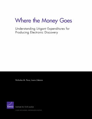 Where the Money Goes: Understanding Litigant Expenditures for Producing Electronic Discovery 9780833068767