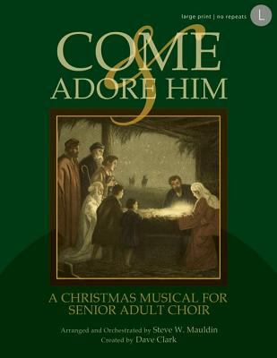 Come and Adore Him: A Christmas Musical for Senior Adult Choir 9780834179004