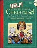 Help! My Kids Have to Sing at Christmas: Kids Songs for Every Christmas Occasion [With CD (Audio)] 9780834181151