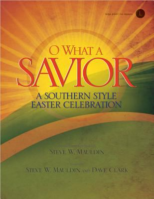 O What a Savior: A Southern Style Easter Celebration