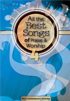 All the Best Songs of Praise & Worship 4: More Contemporary Favorites 9780834181380