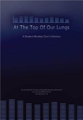 At the Top of Our Lungs, Book: A Student Worship Choir Collection 9780834181724