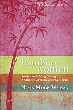 Bamboo Women: Stories from Ming Quong, a Chinese Orphanage in California 9780835100069