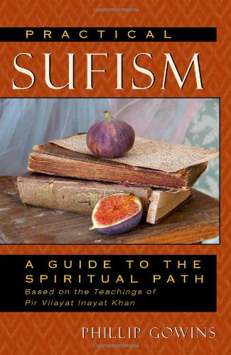 Practical Sufism: A Guide to the Spiritual Path Based on the Teachings of Pir Vilayat Inayat Khan 9780835608817