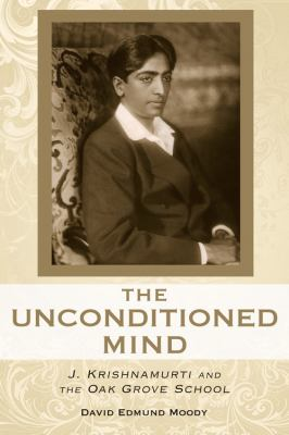 The Unconditioned Mind: J. Krishnamurti and the Oak Grove School 9780835608947
