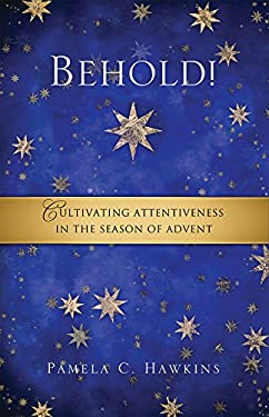 Behold!: Cultivating Attentiveness in the Season of Advent 9780835810623