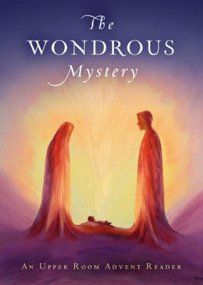 The Wondrous Mystery: An Upper Room Advent Reader
