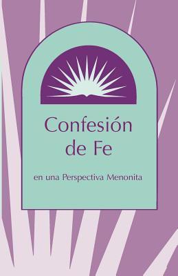 Confesion de Fe: En Una Perspectiva Menonita 9780836165777