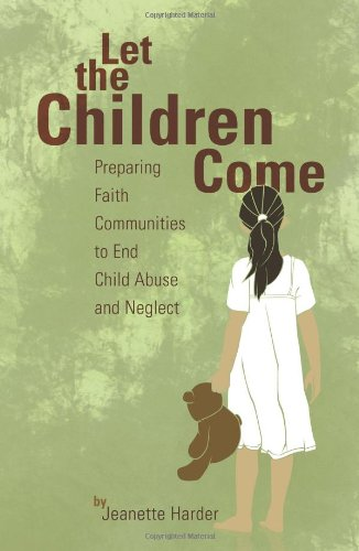 Let the Children Come: Preparing Faith Communities to End Child Abuse and Neglect 9780836195187