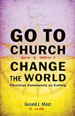 Go to Church, Change the World: Christian Community as Calling 9780836195644