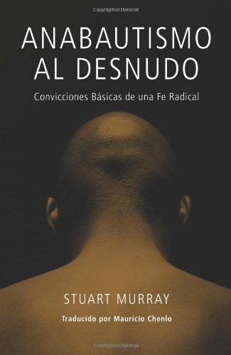 Anabautismo al Desnudo: Convicciones Basicas de una Fe Radical = Naked Anabaptist 9780836196146