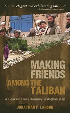 Making Friends Among the Taliban: A Peacemaker's Journey in Afghanistan 9780836196658