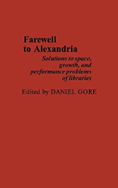 Farewell to Alexandria: Solutions to Space, Growth, and Performance Problems of Libraries 9780837185873