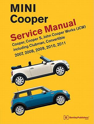 Mini Cooper (R55, R56, R57) Service Manual: 2007, 2008, 2009, 2010, 2011: Cooper, Cooper S, John Cooper Works (Jsw), Including Clubman and Convertible 9780837616711