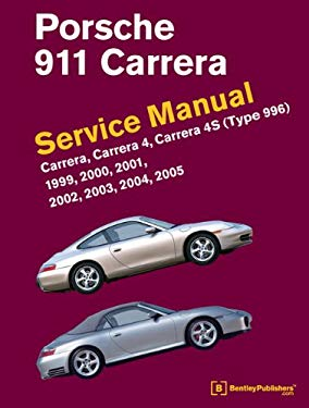 Porsche 911 (Type 996) Service Manual 1999, 2000, 2001, 2002, 2003, 2004, 2005: Carrera, Carrera 4, Carrera 4s 9780837617107