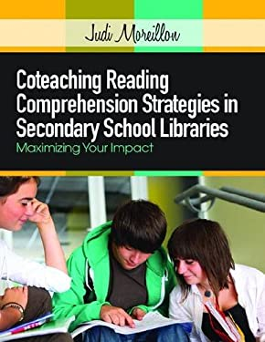 Coteaching Reading Comprehension Strategies in Secondary School Libraries: Maximizing Your Impact 9780838910887