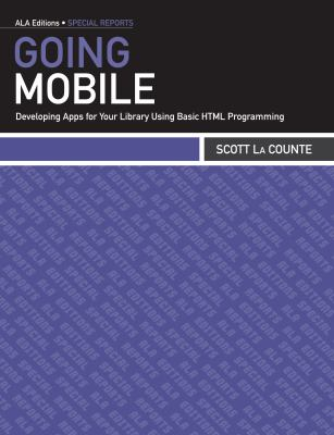 Going Mobile: Developing Apps for Your Library Using Basic HTML Programming 9780838911297
