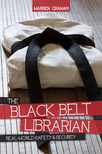 The Black Belt Librarian: Real-World Safety & Security 9780838911372