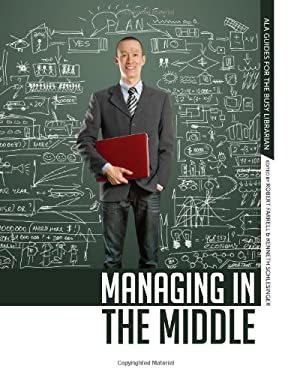 Managing in the Middle (ALA Guides for the Busy Librarian)