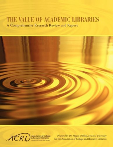 Value of Academic Libraries: A Comprehensive Research Review and Report 9780838985687
