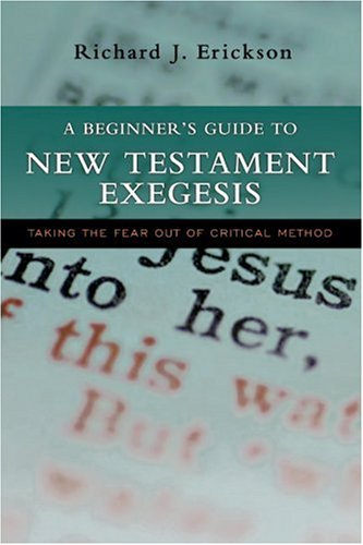 A Beginner's Guide to New Testament Exegesis: Taking the Fear Out of Critical Method 9780830827718