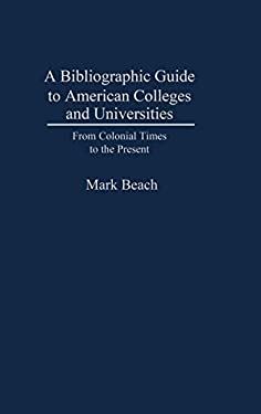 A Bibliographic Guide to American Colleges and Universities: From Colonial Times to the Present 9780837176901