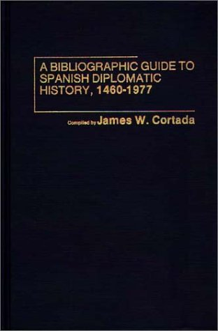 A Bibliographic Guide to Spanish Diplomatic History, 1460-1977 9780837196855