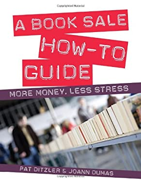 A Book Sale How-To Guide: More Money, Less Stress 9780838910740