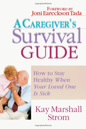 A Caregiver's Survival Guide: How to Stay Healthy When Your Loved One Is Sick 9780830822300