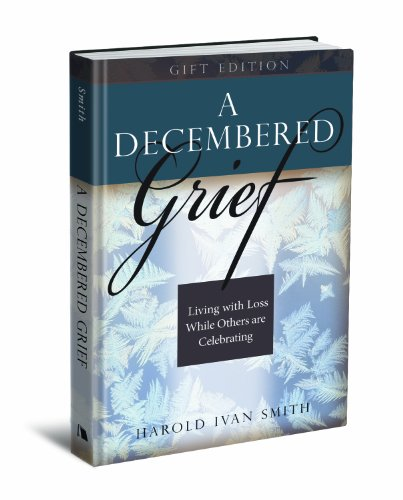 A Decembered Grief: Living with Loss While Others Are Celebrating 9780834127265
